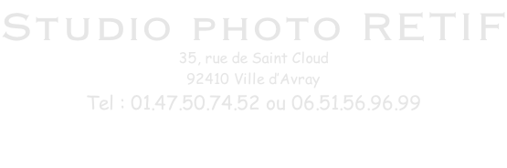 Studio photo RETIF 35, rue de Saint Cloud 92410 Ville d'Avray Tel : 01.47.50.74.52 ou 06.51.56.96.99