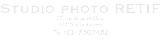 Studio photo RETIF 35, rue de Saint Cloud 92410 Ville d'Avray Tel : 01.47.50.74.52