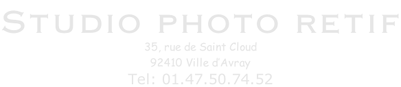 Studio photo retif 35, rue de Saint Cloud 92410 Ville d'Avray Tel: 01.47.50.74.52